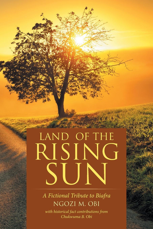 Ngozi M. Obi Land of the Rising Sun. A Fictional Tribute to Biafra недорго, оригинальная цена