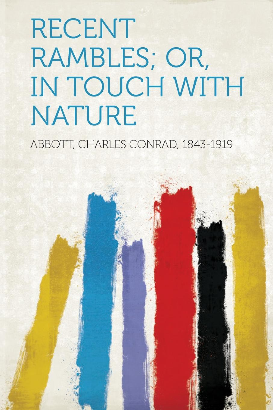 Abbott Charles Conrad 1843-1919 Recent Rambles; Or, in Touch with Nature original new innolux 5 6 inch at056tn53 v 1 lcd screen with touch