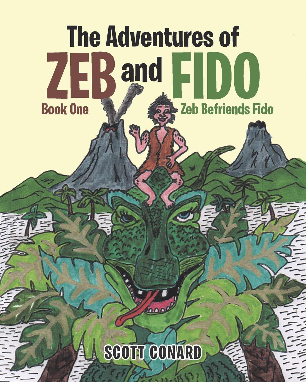 Scott Conard The Adventures of Zeb and Fido Book One. Zeb Befriends Fido недорого