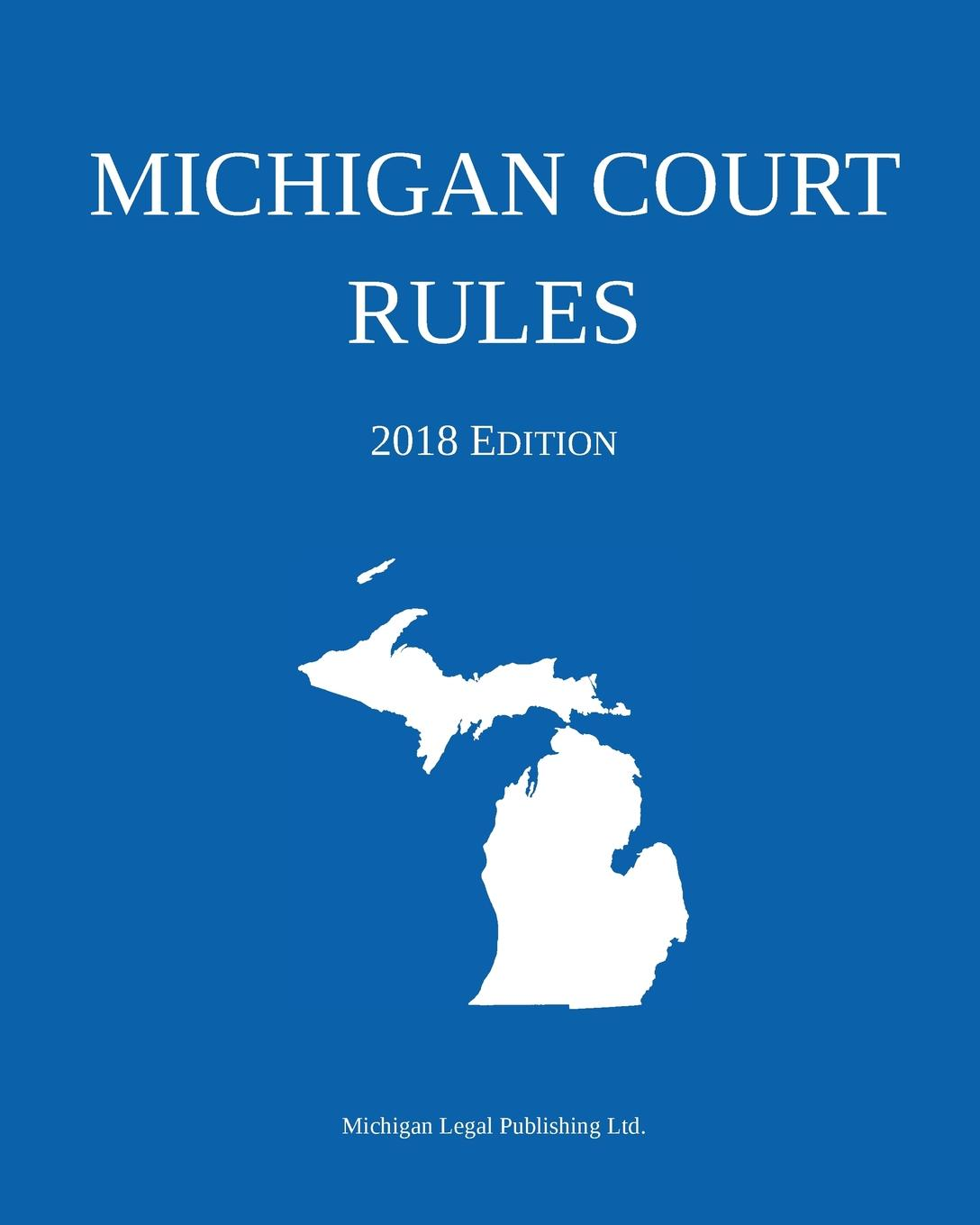 Michigan Legal Publishing Ltd. Michigan Court Rules; 2018 Edition edited by dominic mcgoldrick peter rowe and eric donnelly the permanent international criminal court