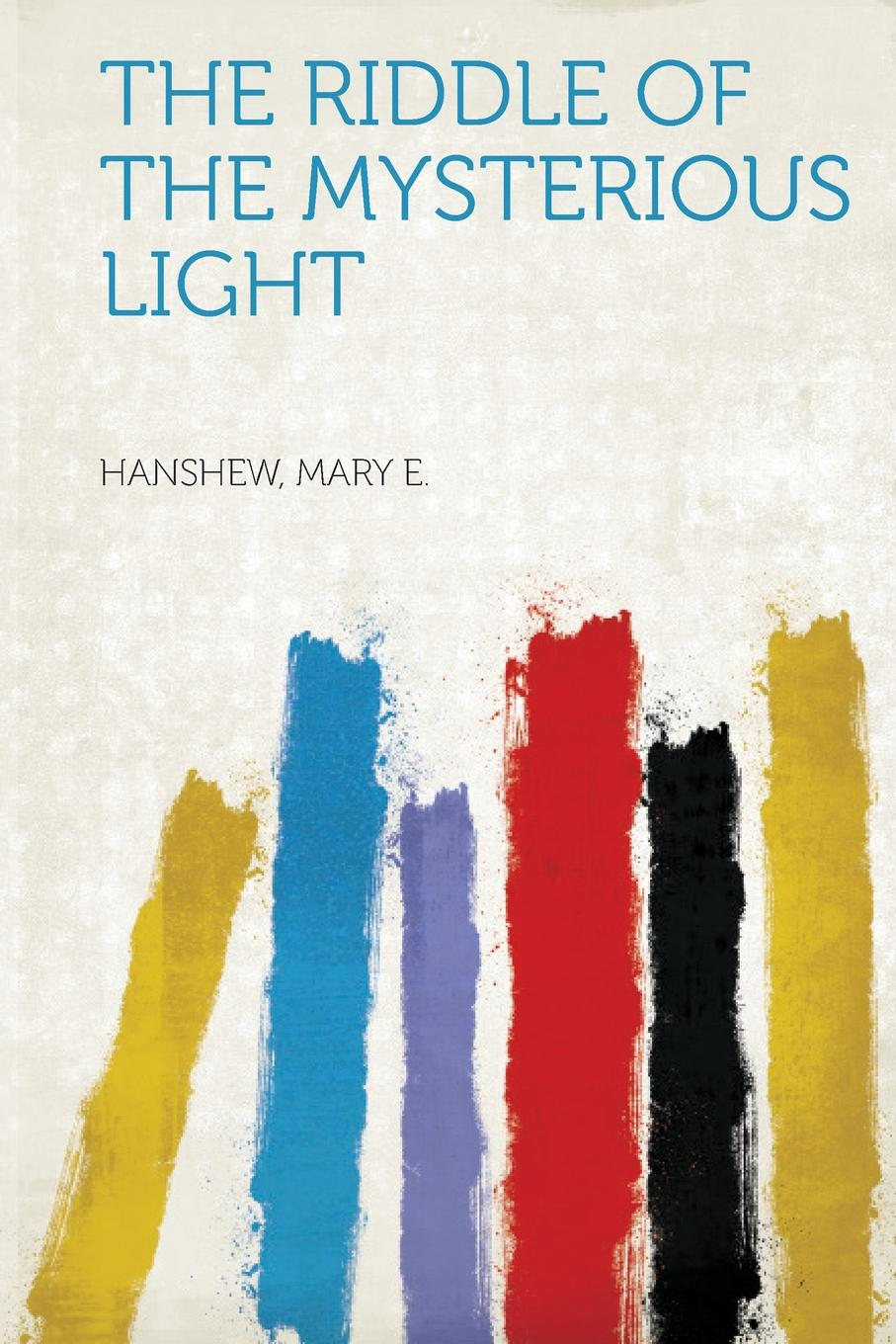 The Riddle of the Mysterious Light hanshew mary e the riddle of the mysterious light