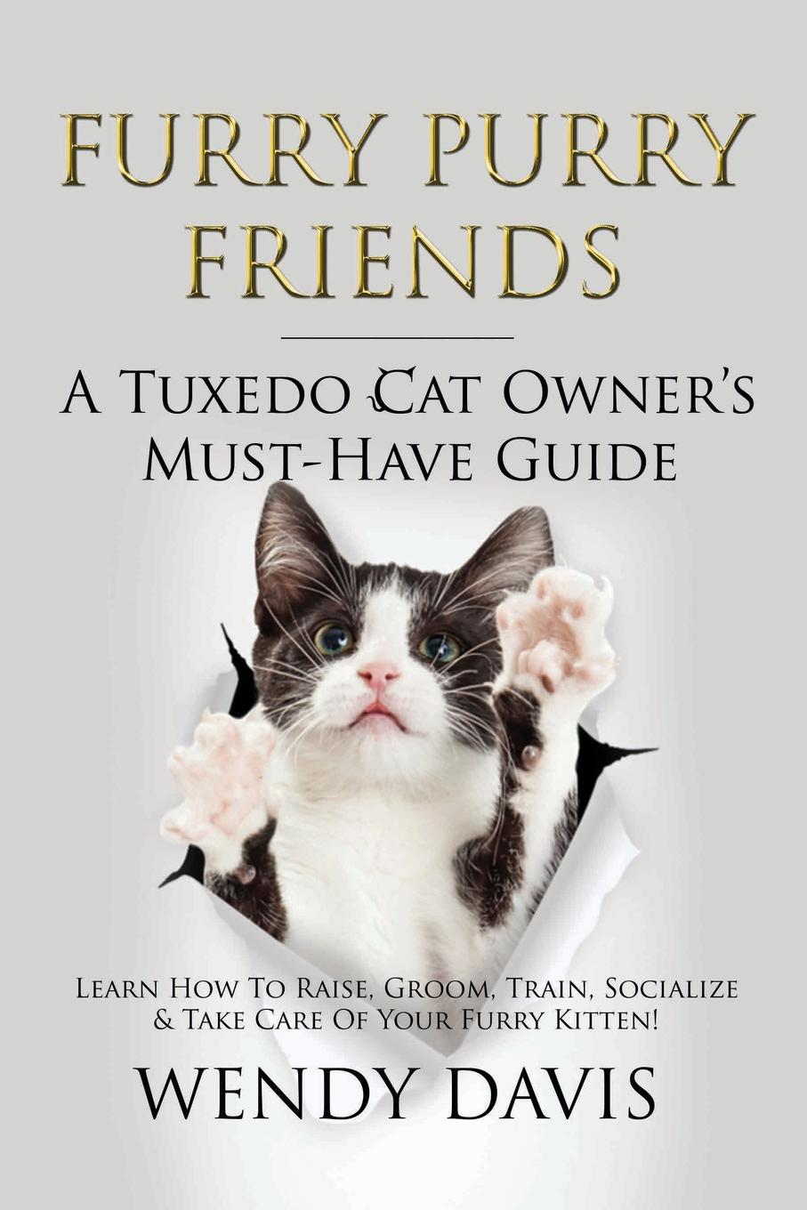 Wendy Davis Furry Purry Friends - A Tuxedo Cat Owner.s Must-Have Guide. Learn How To Raise, Groom, Train, Socialize . Take Care Of Your Furry Kitten. pete matthew the meaningful money handbook everything you need to know and everything you need to do to secure your financial future