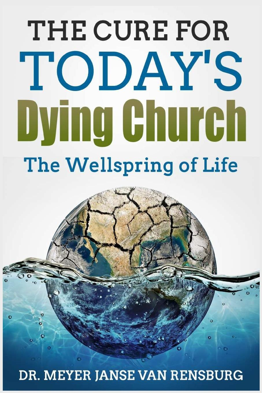 Dr. Meyer Janse Van Rensburg The Cure for Today.s Dying Church. The Wellspring of Life цены