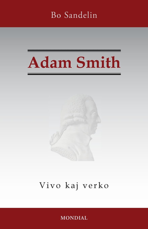 Bo Sandelin. Adam Smith. Vivo kaj verko