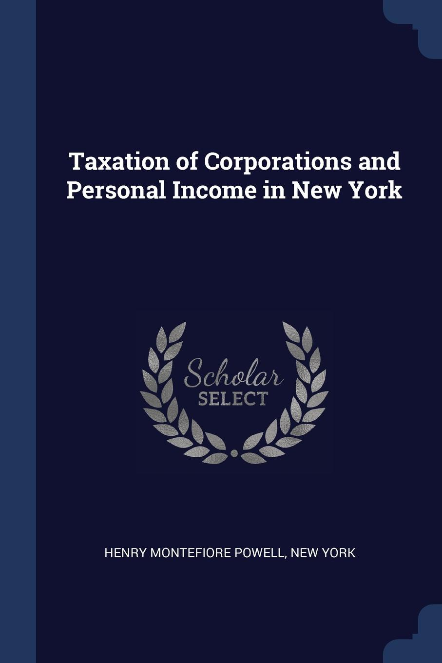 Henry Montefiore Powell, New York Taxation of Corporations and Personal Income in