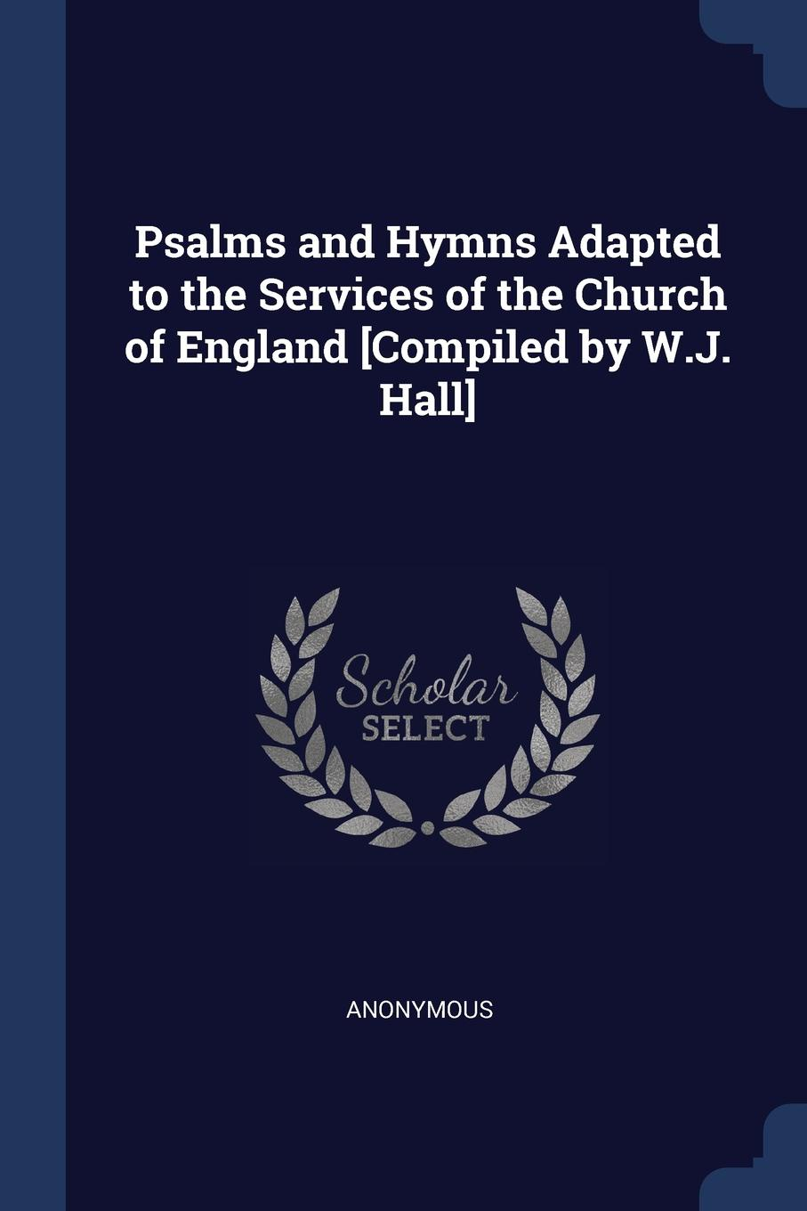 Psalms and Hymns Adapted to the Services of the Church of England .Compiled by W.J. Hall.. M. l`abb? Trochon