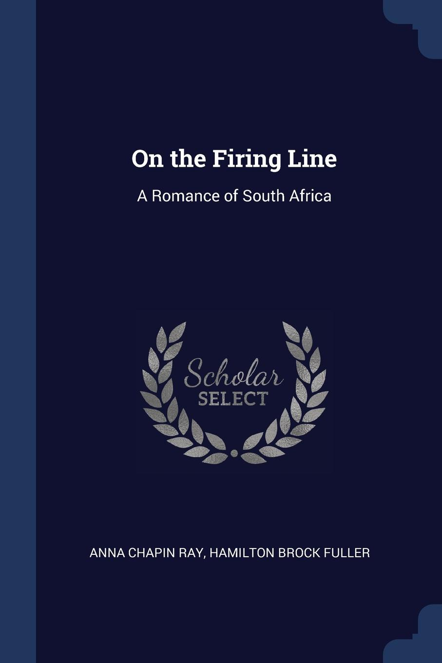 On the Firing Line. A Romance of South Africa. Anna Chapin Ray, Hamilton Brock Fuller