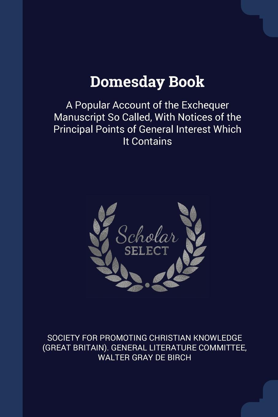 Walter Gray De Birch Domesday Book. A Popular Account of the Exchequer Manuscript So Called, With Notices Principal Points General Interest Which It Contains