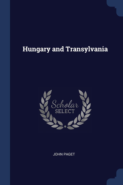 Hungary and Transylvania. JOHN PAGET