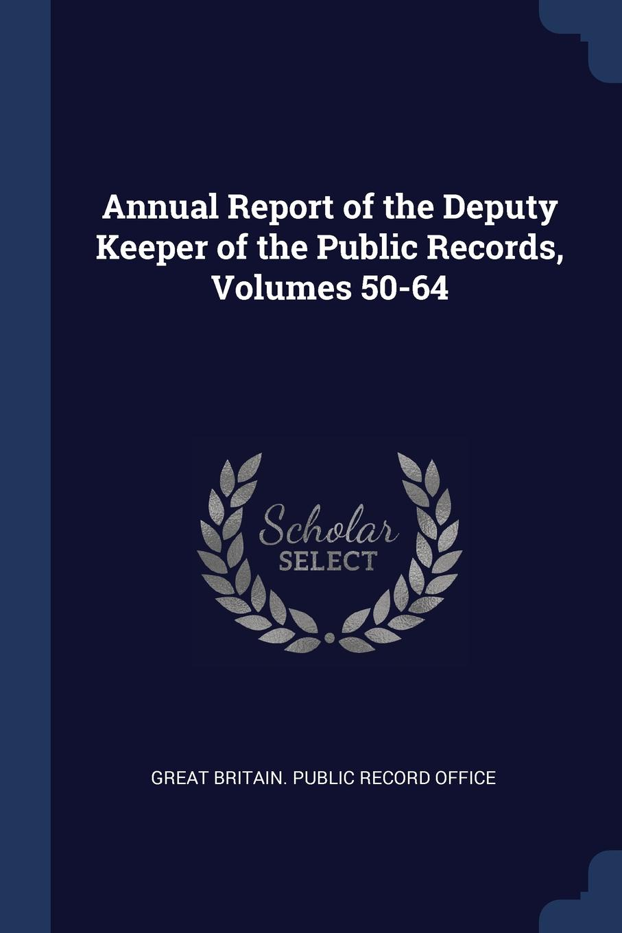 Annual Report of the Deputy Keeper of the Public Records, Volumes 50-64.