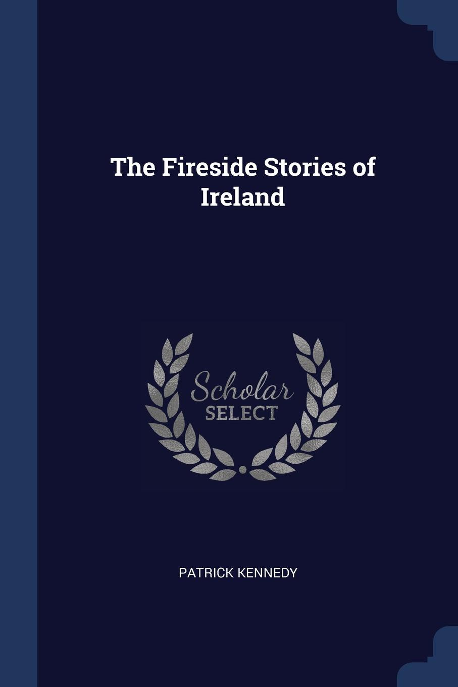 The Fireside Stories of Ireland. Patrick Kennedy