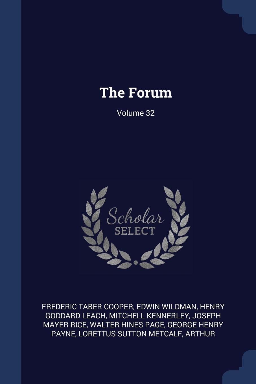 The Forum; Volume 32. Frederic Taber Cooper, Edwin Wildman, Henry Goddard Leach