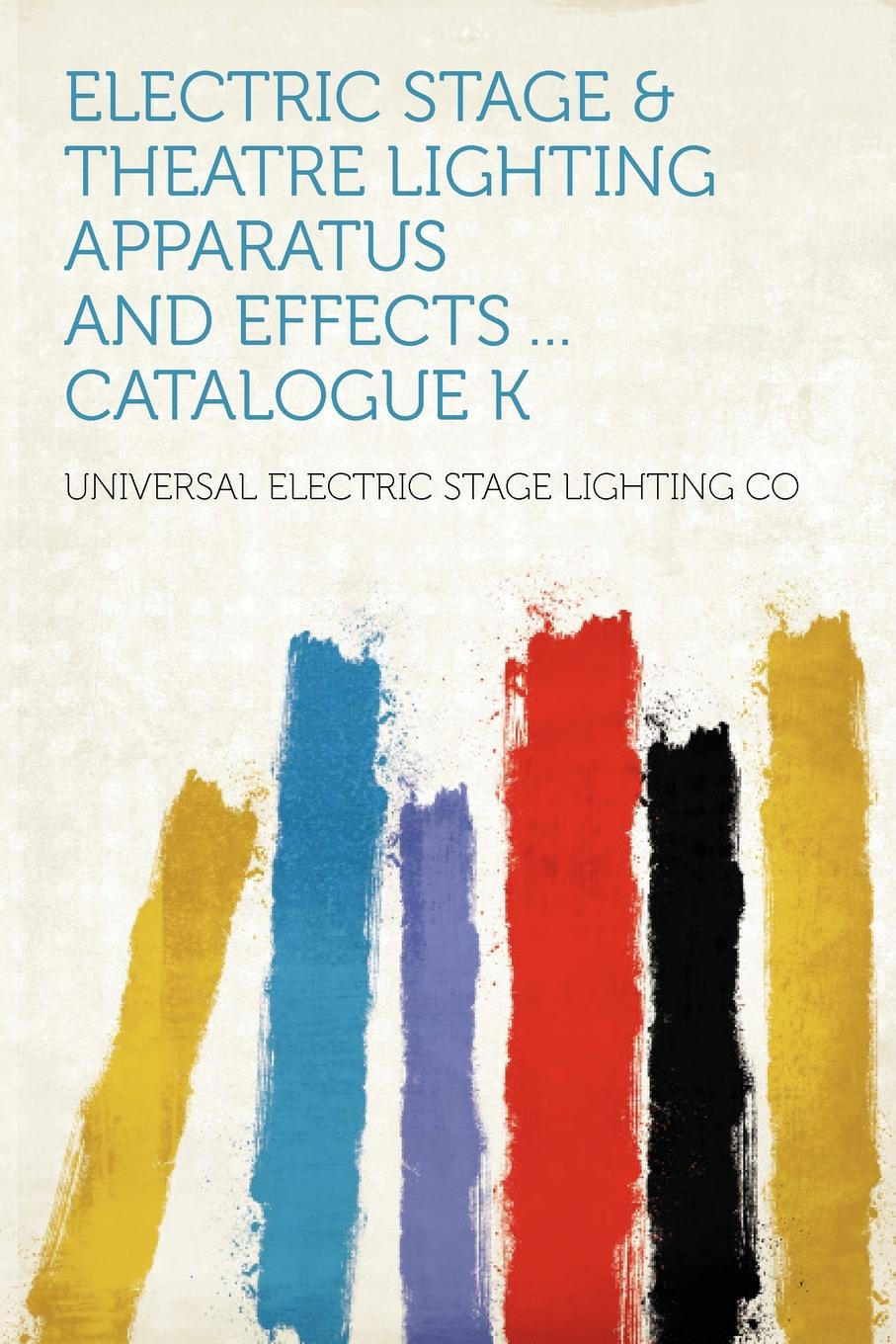Electric Stage . Theatre Lighting Apparatus and Effects ... Catalogue K.