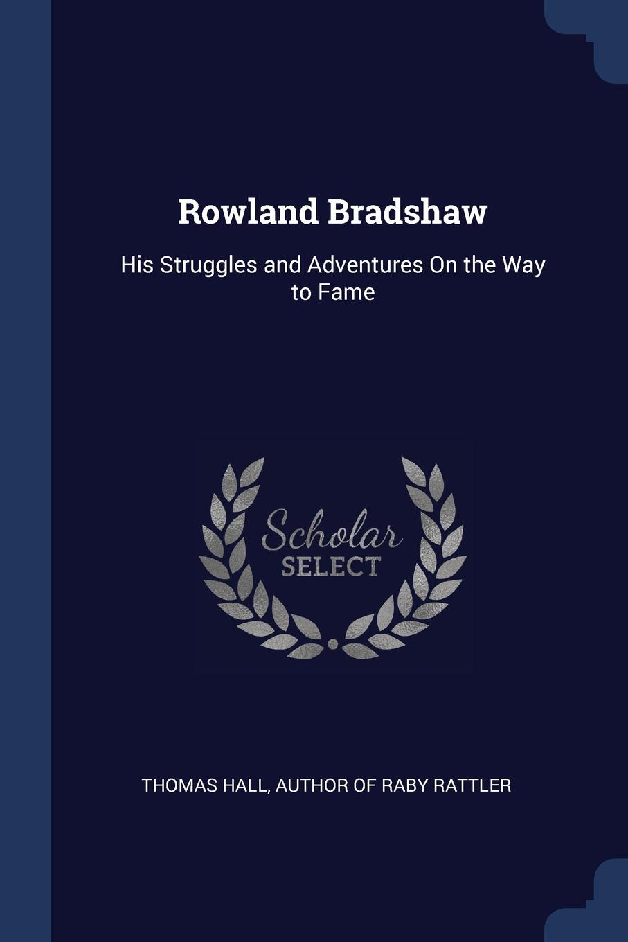 Thomas Hall Rowland Bradshaw. His Struggles and Adventures On the Way to Fame