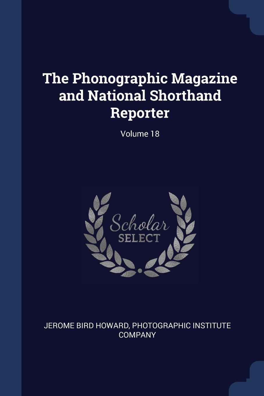 Jerome Bird Howard The Phonographic Magazine and National Shorthand Reporter; Volume 18