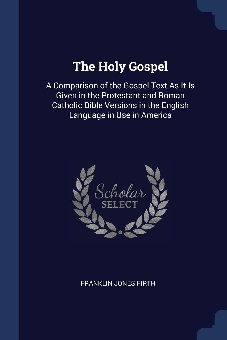 Franklin Jones Firth The Holy Gospel. A Comparison of the Gospel Text As It Is Given in Protestant and Roman Catholic Bible Versions English Language Use America