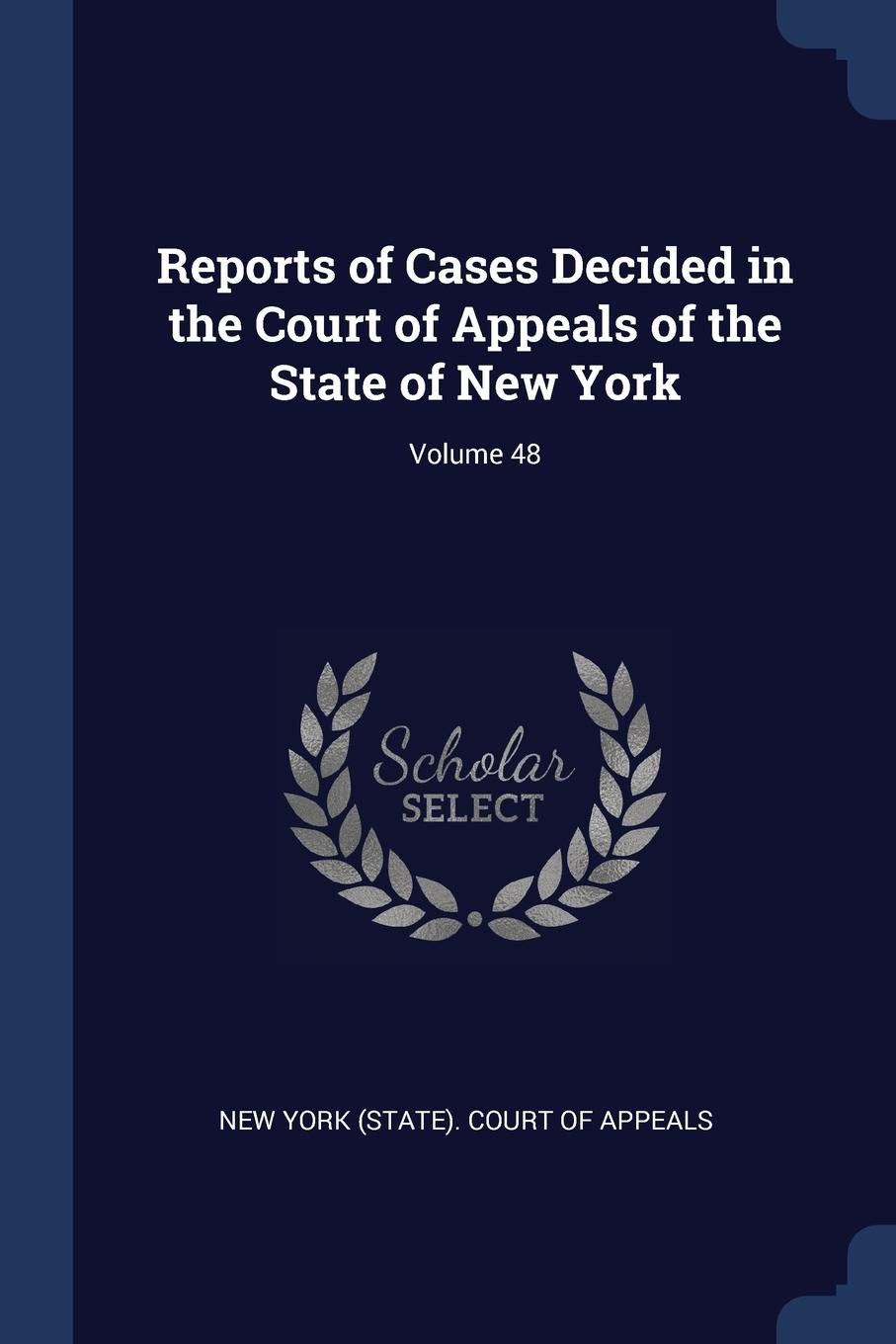Reports of Cases Decided in the Court Appeals State New York; Volume 48