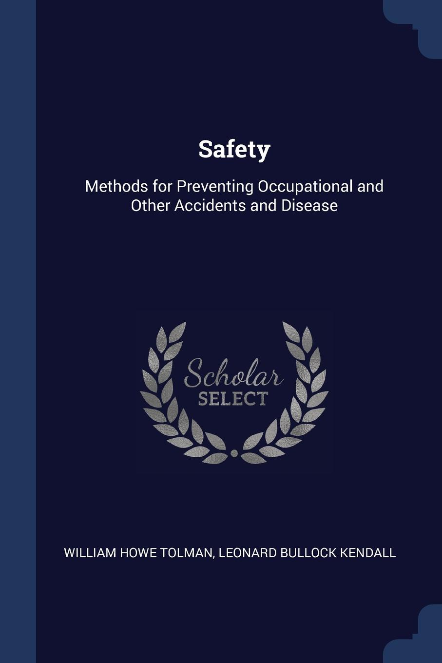 William Howe Tolman, Leonard Bullock Kendall Safety. Methods for Preventing Occupational and Other Accidents Disease