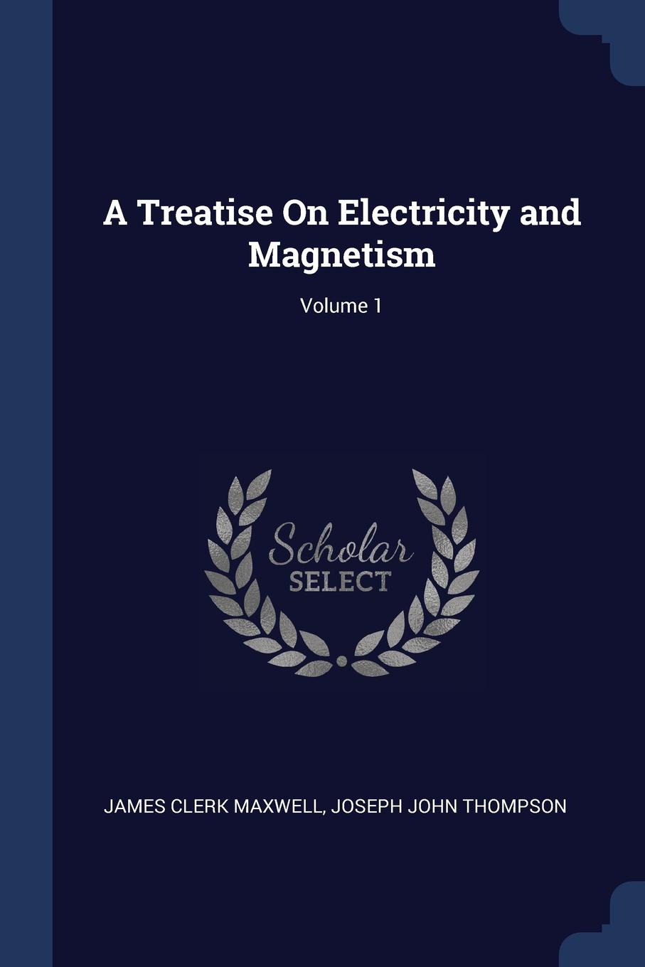 A Treatise On Electricity and Magnetism; Volume 1