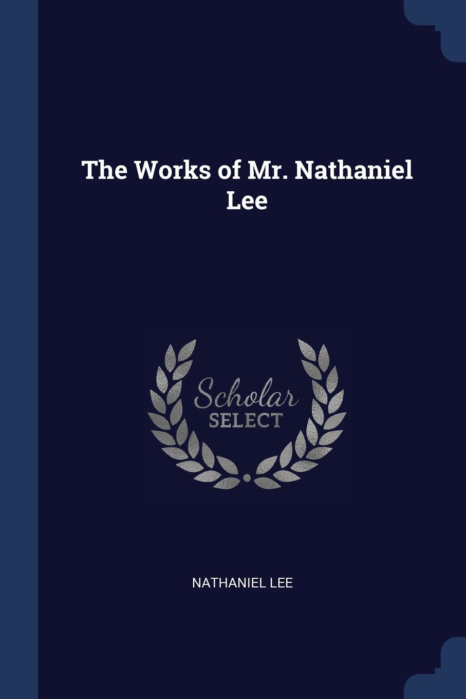 The Works of Mr. Nathaniel Lee