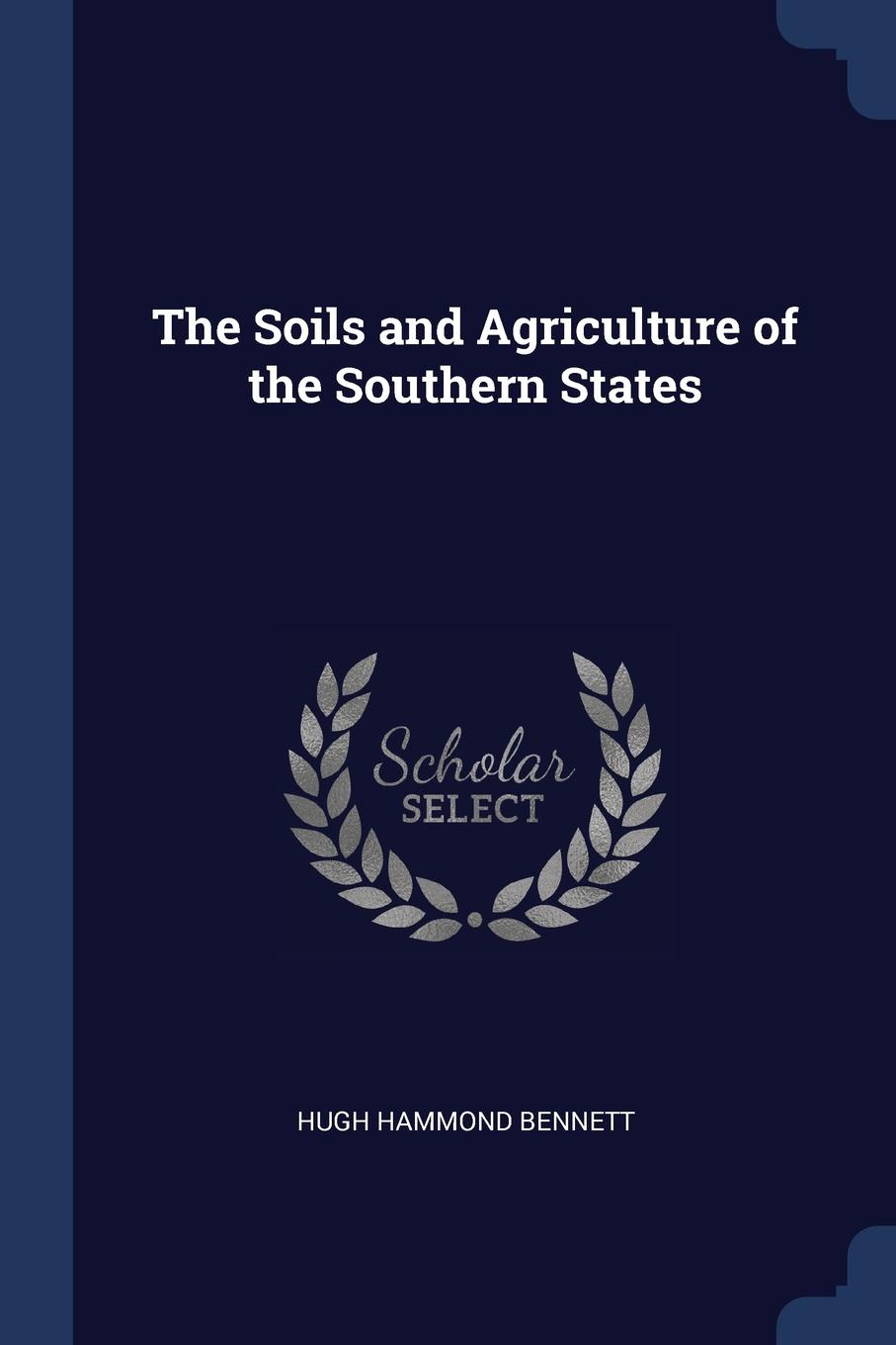 Hugh Hammond Bennett The Soils and Agriculture of the Southern States