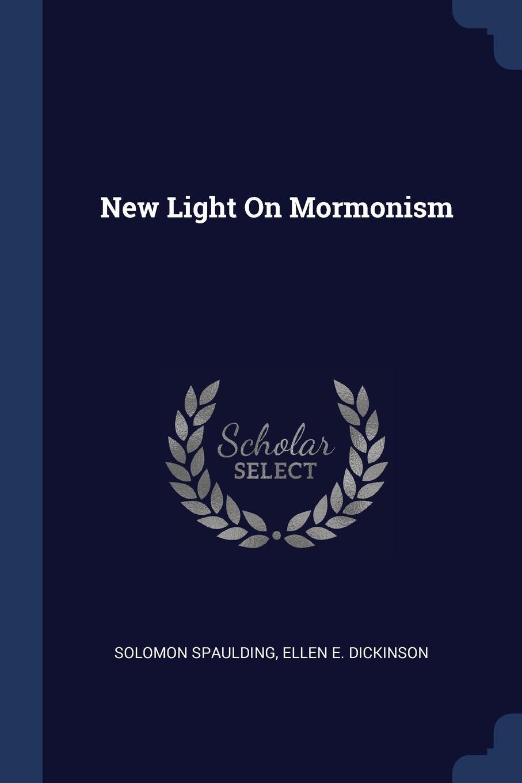 Solomon Spaulding, Ellen E. Dickinson New Light On Mormonism