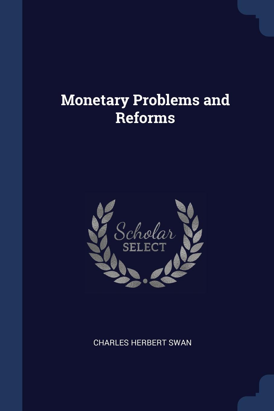 Charles Herbert Swan Monetary Problems and Reforms