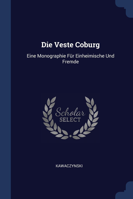 Die Veste Coburg. Eine Monographie Fur Einheimische Und Fremde