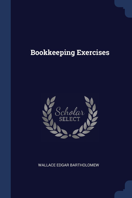 Wallace Edgar Bartholomew Bookkeeping Exercises