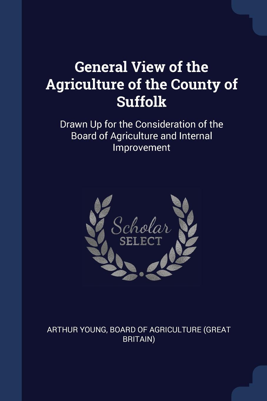 General View of the Agriculture of the County of Suffolk. Drawn Up for the Consideration of the Board of Agriculture and Internal Improvement This work has been selected by scholars as being culturally...