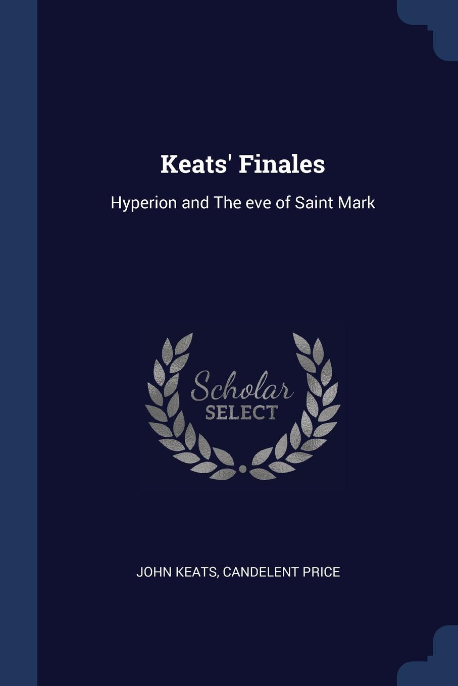 Keats. Finales. Hyperion and The eve of Saint Mark. John Keats, Candelent Price