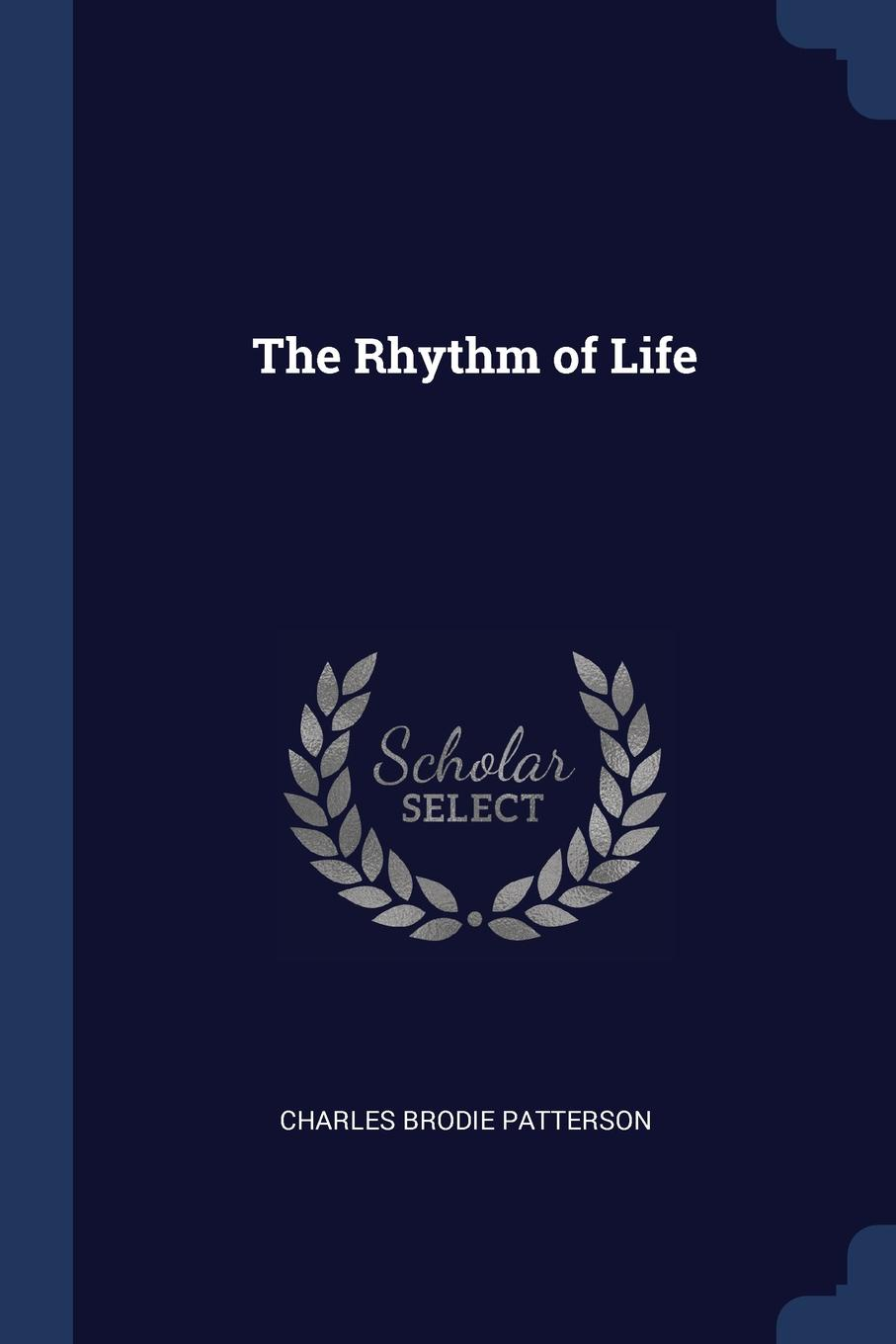The Rhythm of Life. Charles Brodie Patterson
