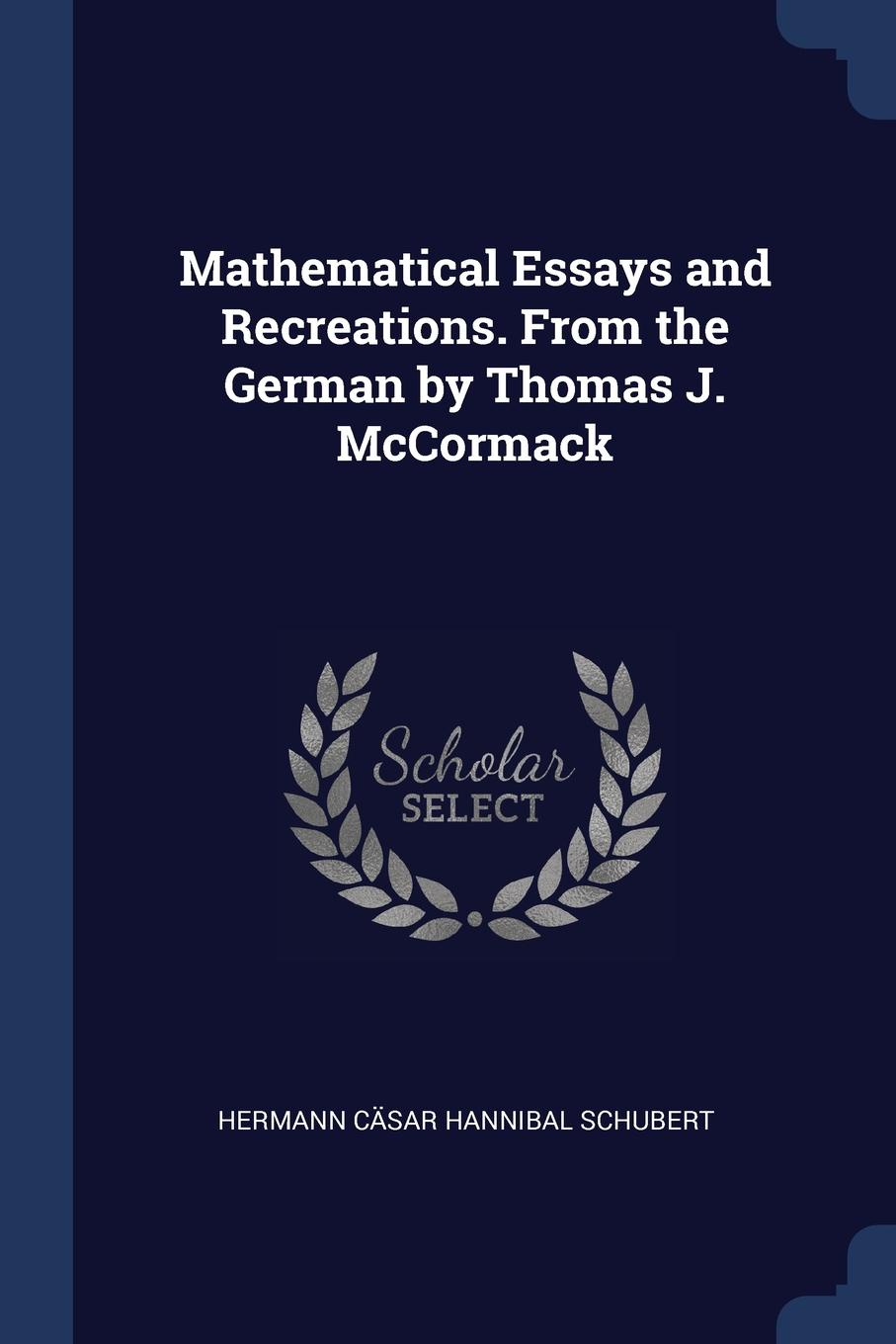 Mathematical Essays and Recreations. From the German by Thomas J. McCormack. Hermann C?sar Hannibal Schubert