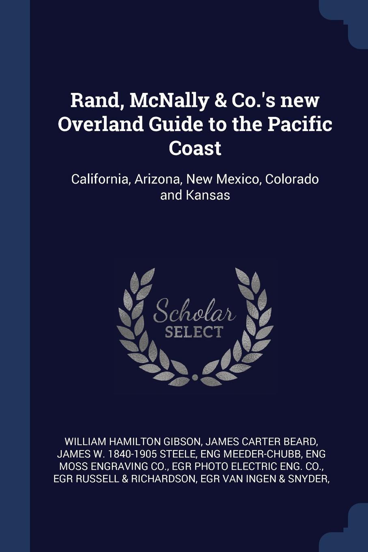 Rand, McNally . Co..s new Overland Guide to the Pacific Coast. California, Arizona, New Mexico, Colorado and Kansas. William Hamilton Gibson, James Carter Beard, James W. 1840-1905 Steele