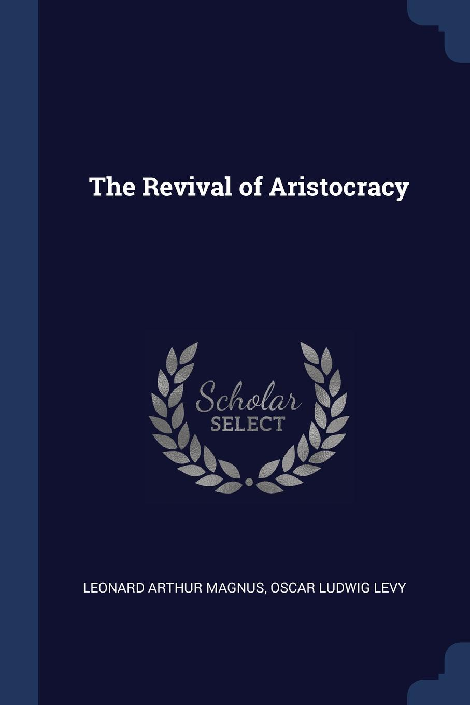 The Revival of Aristocracy. Leonard Arthur Magnus, Oscar Ludwig Levy