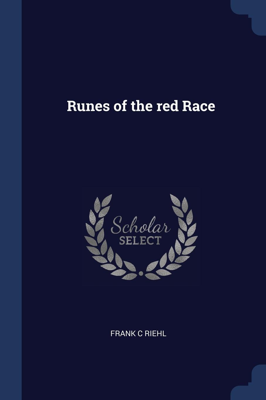 Runes of the red Race. Frank C Riehl