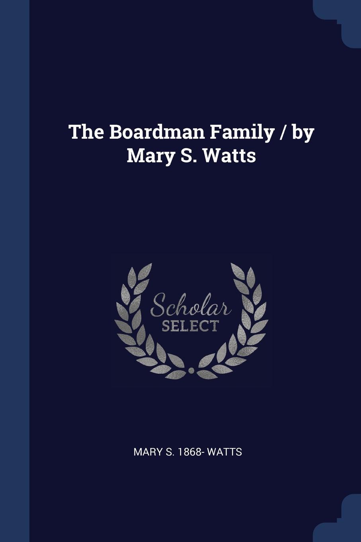 The Boardman Family / by Mary S. Watts. Mary S. 1868- Watts