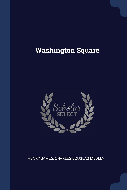 Washington Square. Henry James, Charles Douglas Medley