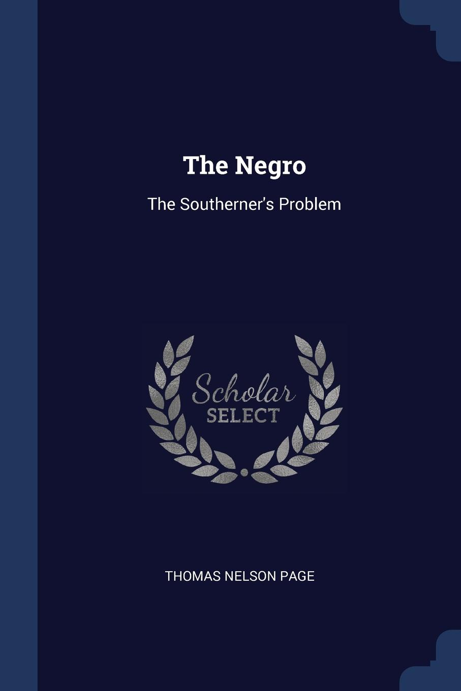 The Negro. The Southerner.s Problem. Thomas Nelson Page