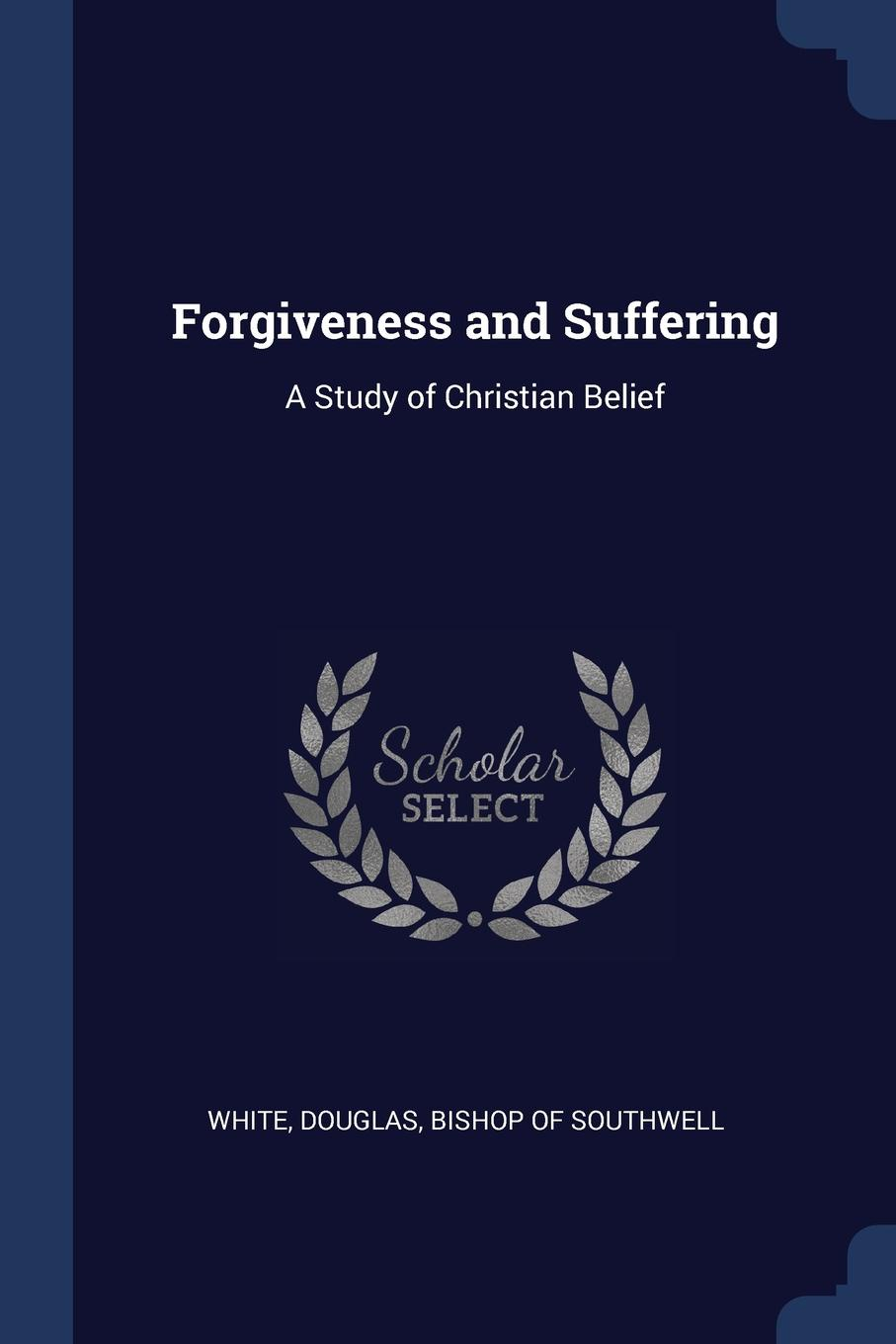 Forgiveness and Suffering. A Study of Christian Belief.