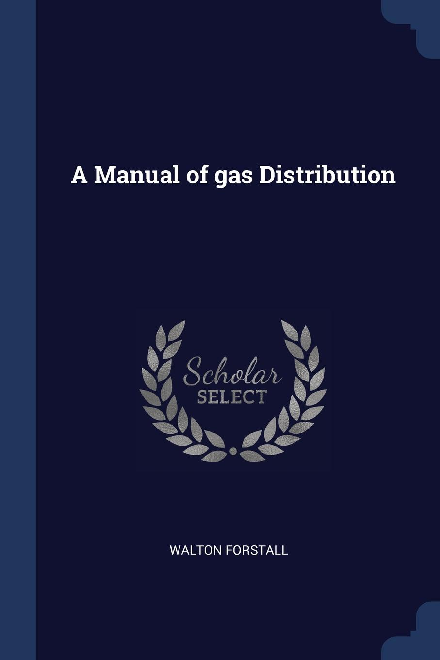 A Manual of gas Distribution. Walton Forstall