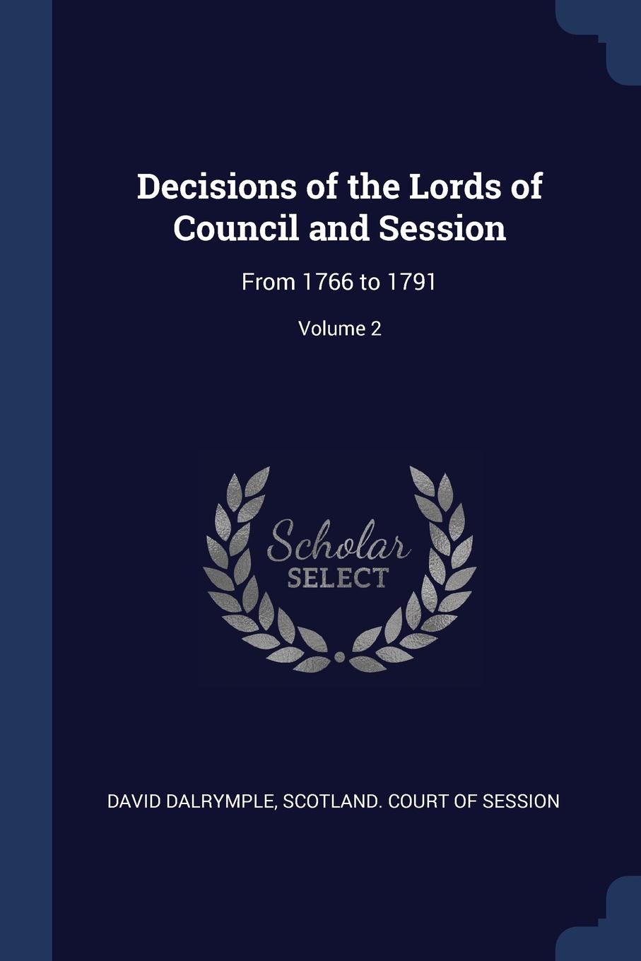 David Dalrymple Decisions of the Lords Council and Session. From 1766 to 1791; Volume 2