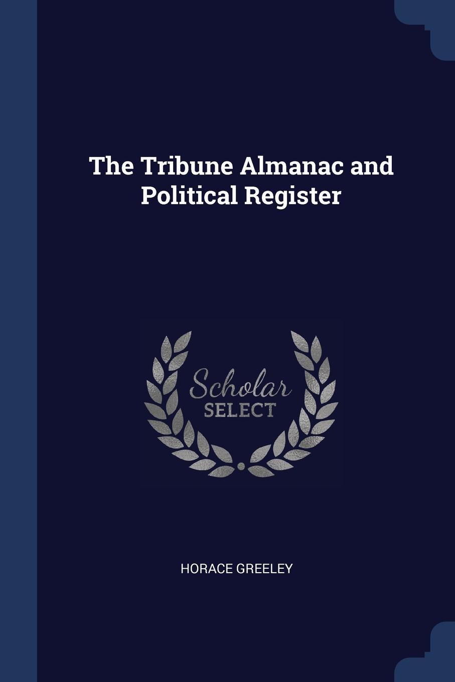 Horace Greeley The Tribune Almanac and Political Register