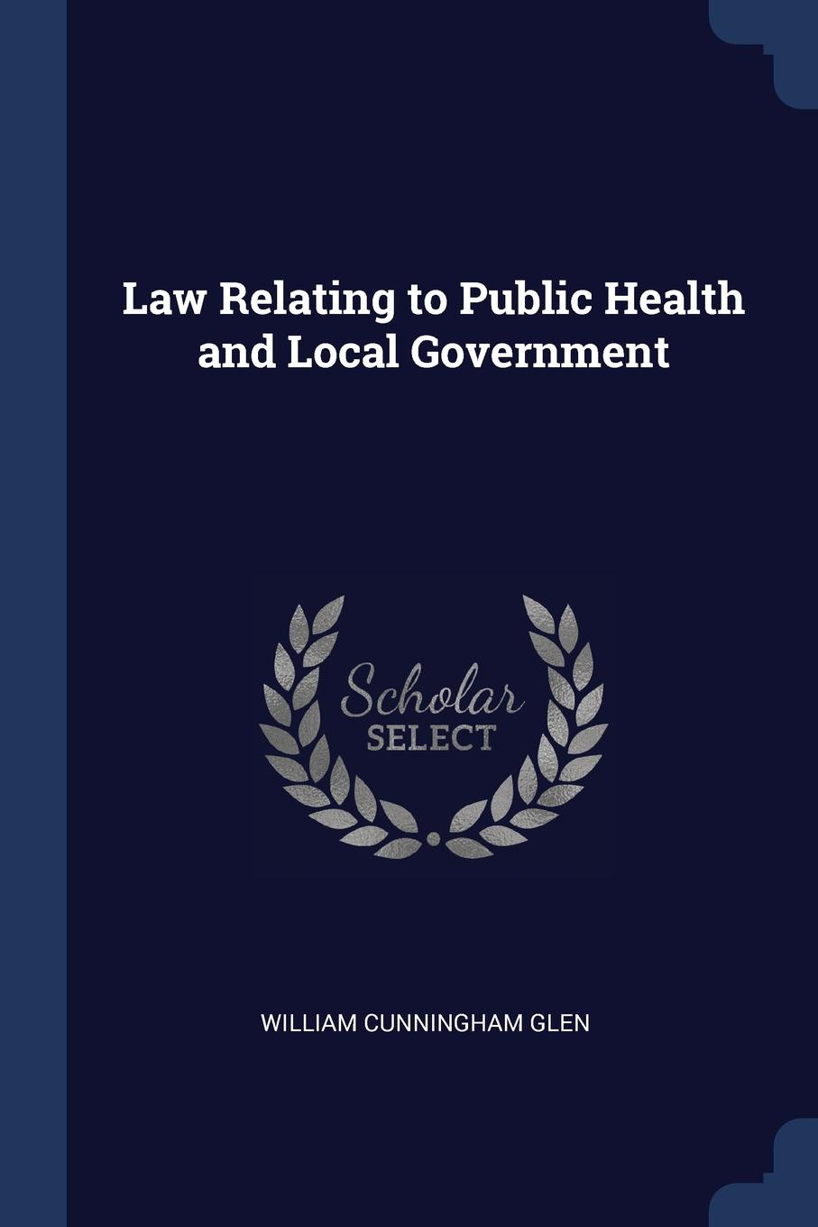William Cunningham Glen Law Relating to Public Health and Local Government