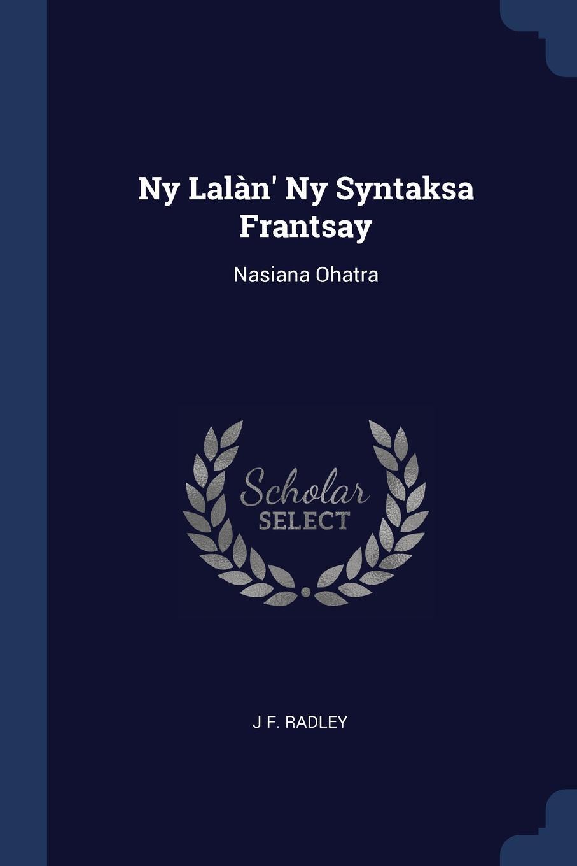 J F. Radley Ny Lalan. Syntaksa Frantsay. Nasiana Ohatra