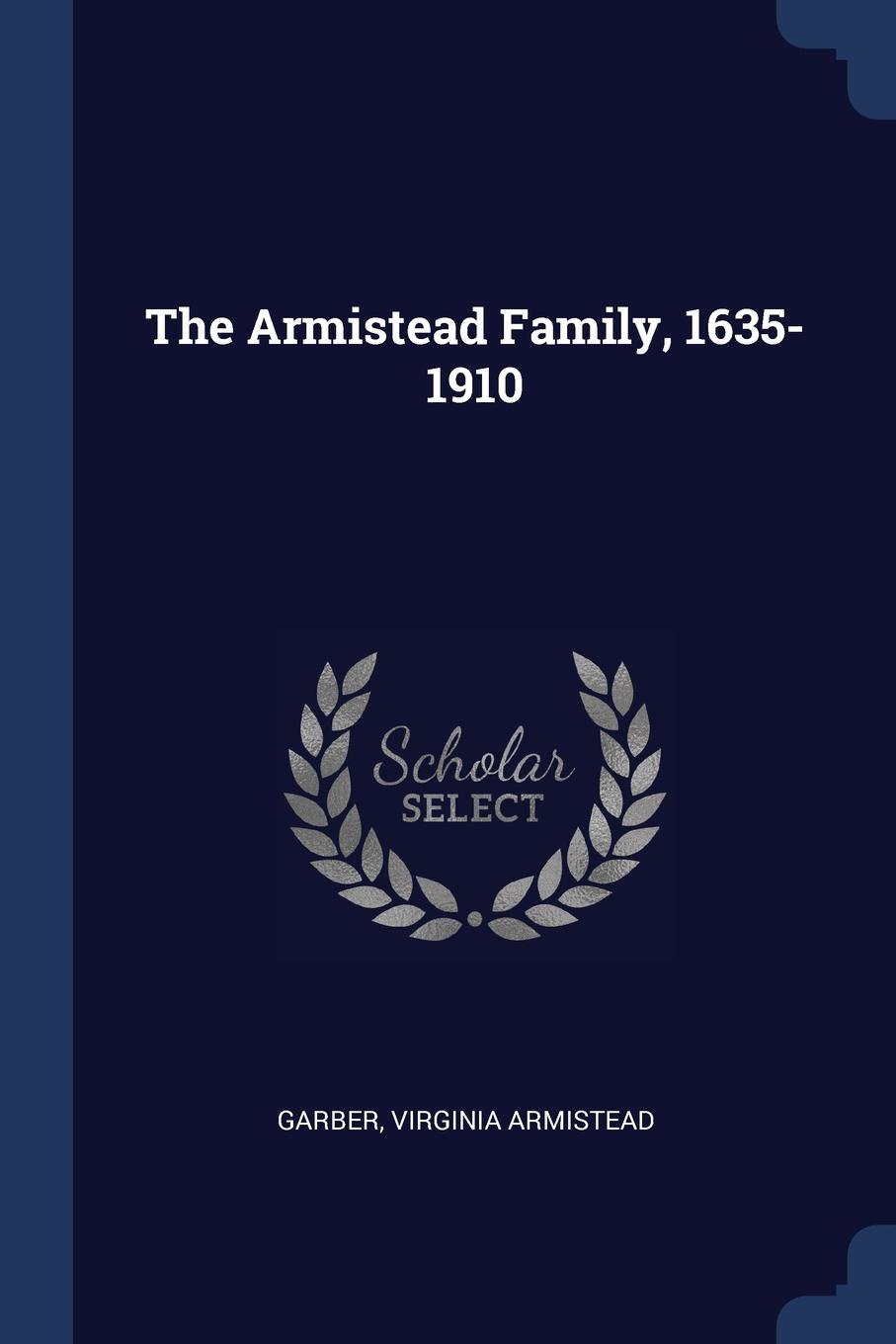 The Armistead Family, 1635-1910