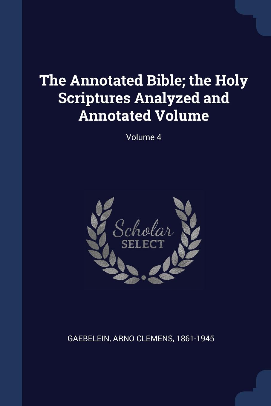 The Annotated Bible; the Holy Scriptures Analyzed and Annotated Volume; Volume 4