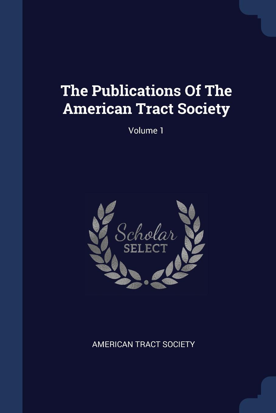 The Publications Of The American Tract Society; Volume 1