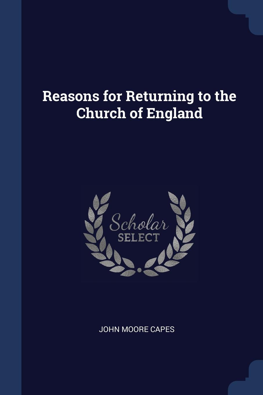 John Moore Capes Reasons for Returning to the Church of England