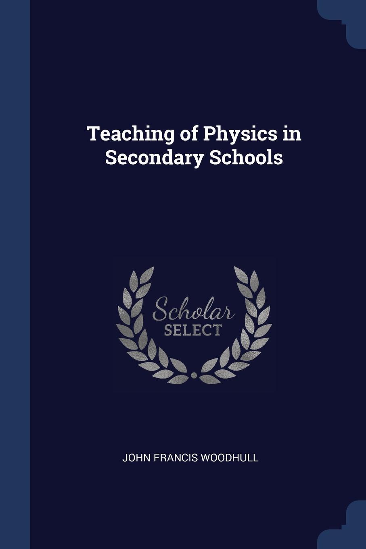 John Francis Woodhull Teaching of Physics in Secondary Schools